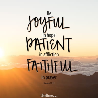Be Joyful in Hope, Patient in Affliction, Faithful in Prayer