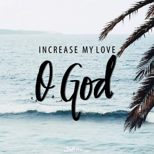 Increase My Love, O God