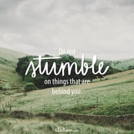Do Not Stumble on Things That are Behind You