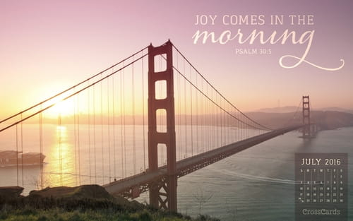 July 2016 - Joy Comes in the Morning