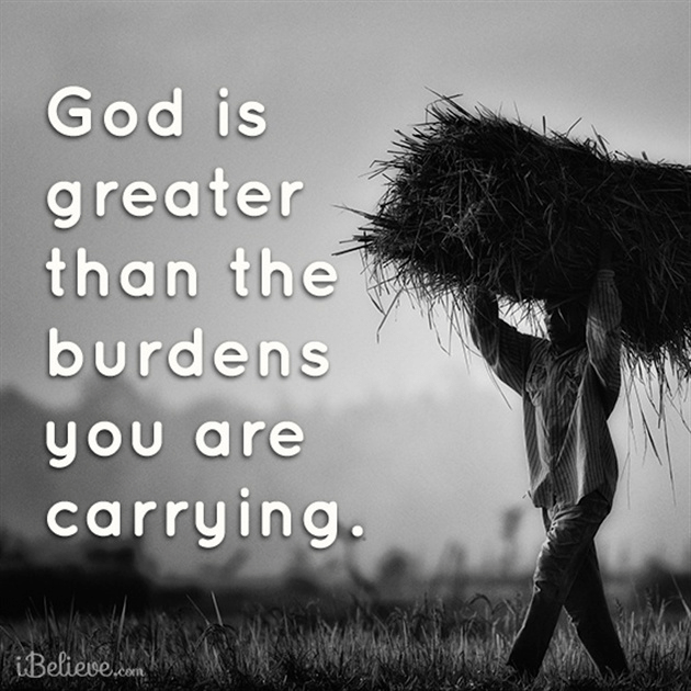 God is Greater than the Burdens You are Carrying