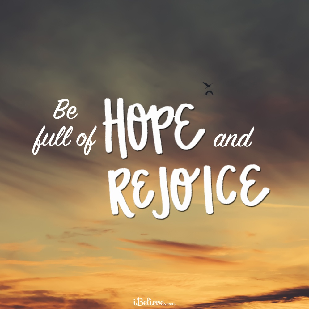 Be Full of Hope and Rejoice!