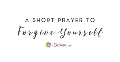 A Short Prayer to Forgive Yourself