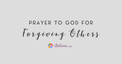 A Prayer to God For Forgiving Others