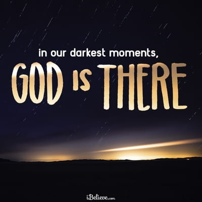 In Our Darkest Moments, God is There