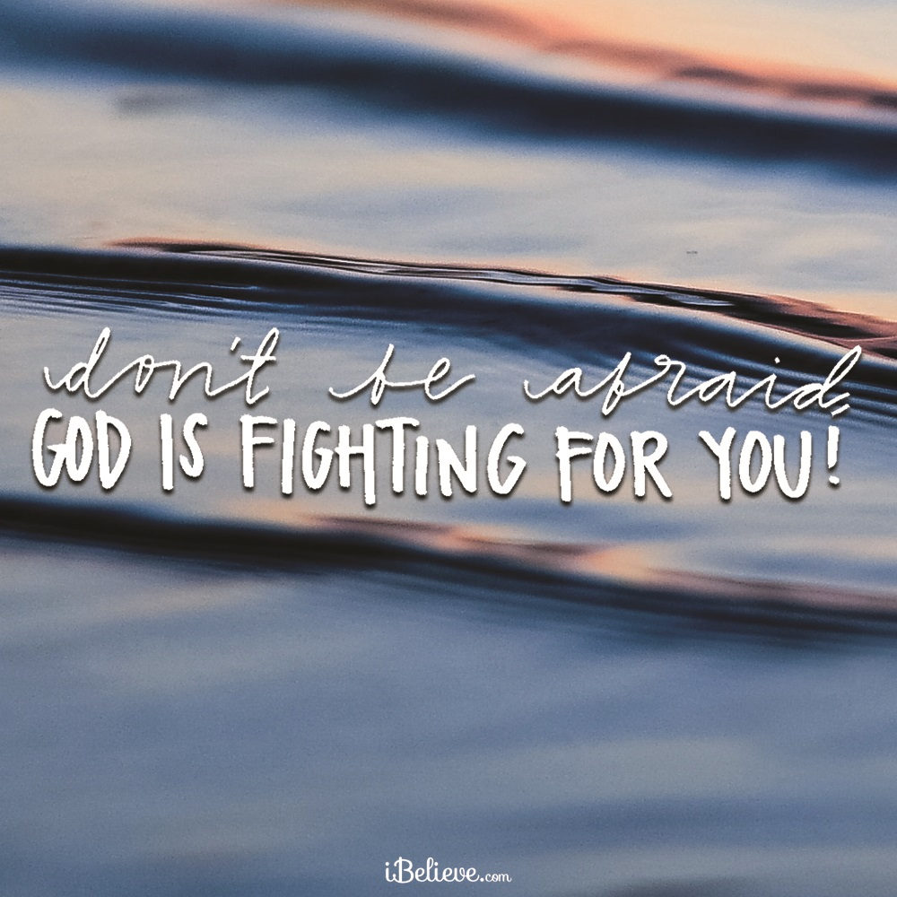 Don't be Afraid - God is Fighting for You!
