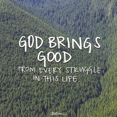 God Brings Good from Every Struggle in this Life
