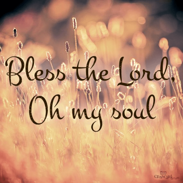 Bless The Lord, Oh My Soul!