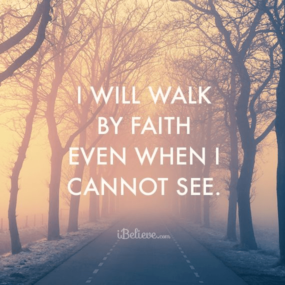 I Will Walk By Faith Even When I Cannot See
