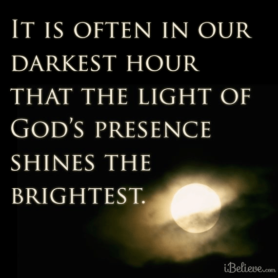 In Our Darkest Hour, God's Light Shines Brightest