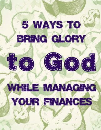 5 Ways to Glorify God with Your Finances