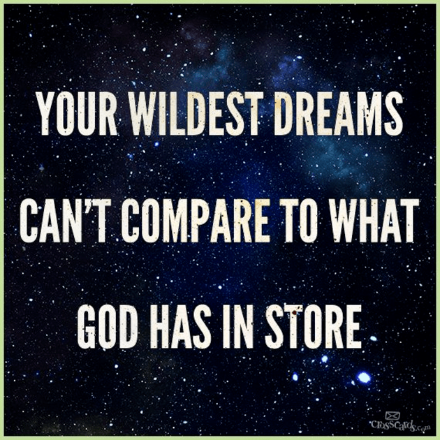 Your Wildest Dreams Can't Compare to What God Has in Store