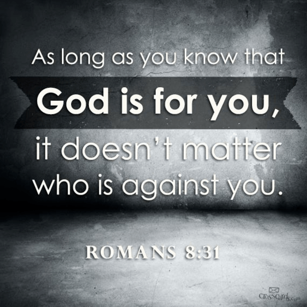 God is For You, it Doesn't Matter Who is Against You