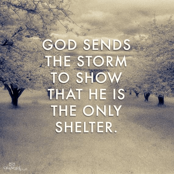 God Sends the Storm to Show He Is the Only Shelter