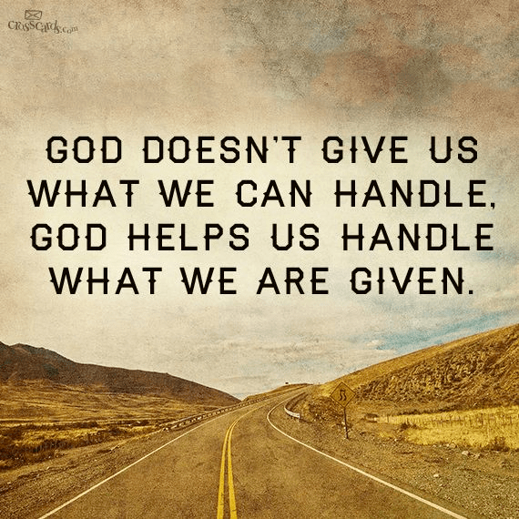 God Doesn't Give Us What We Can Handle