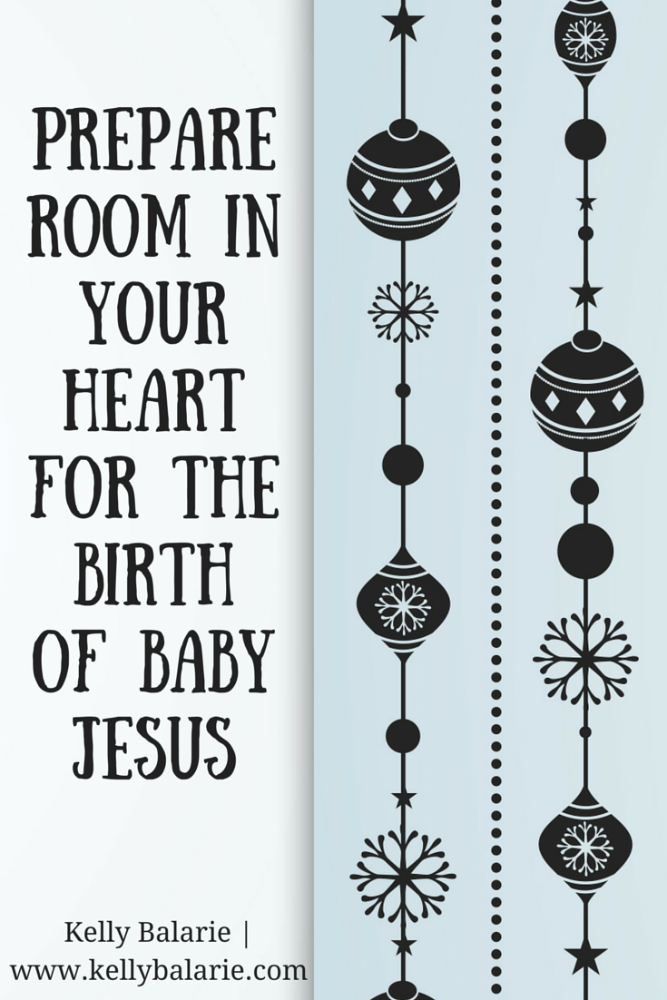 Prepare room in your heart for the birth of Jesus