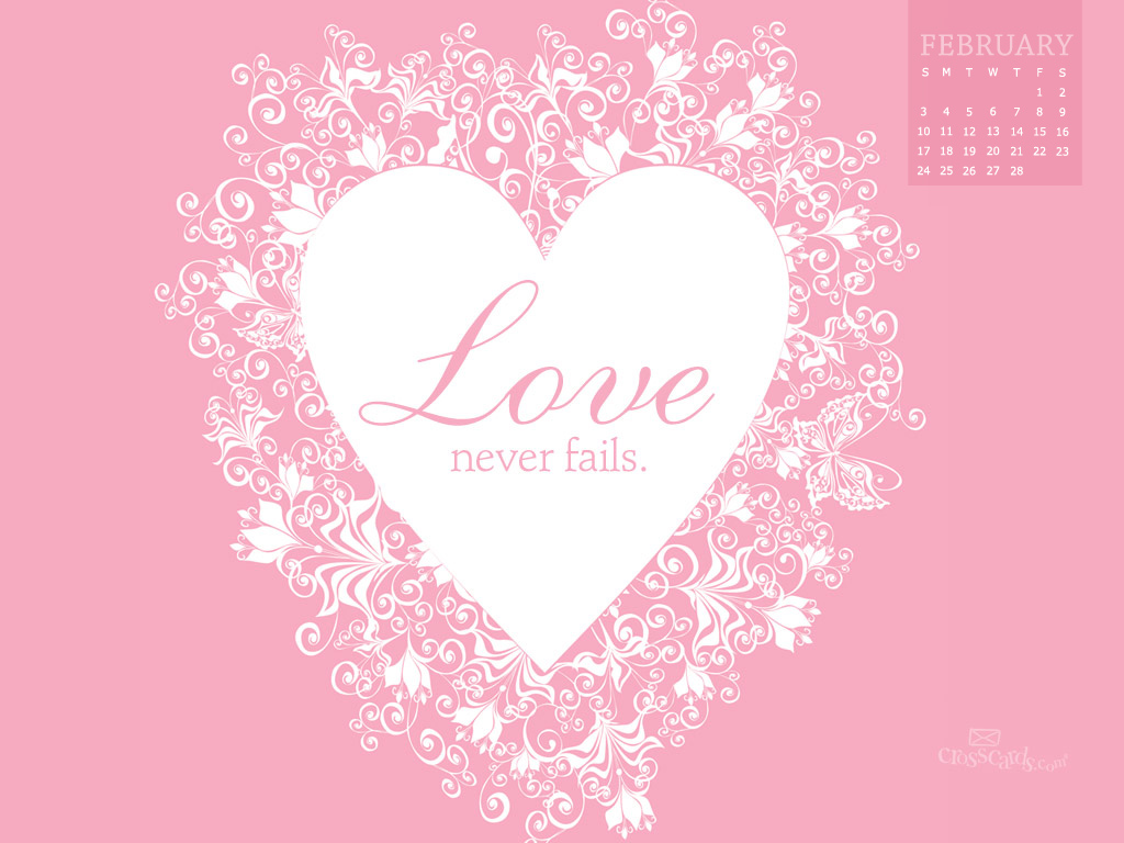 Feb 2013 - Love Never Fails - Wallpaper