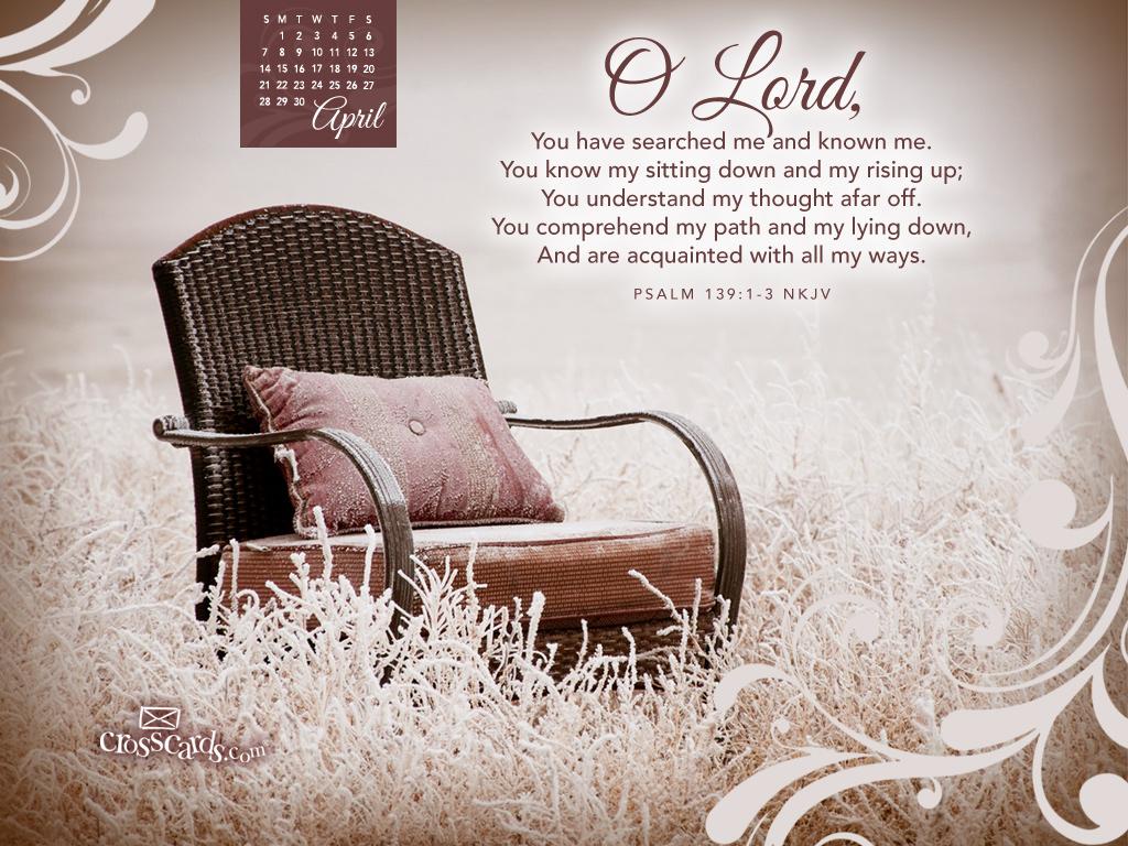April 2013 - Psalm 139:1-3 NKJV