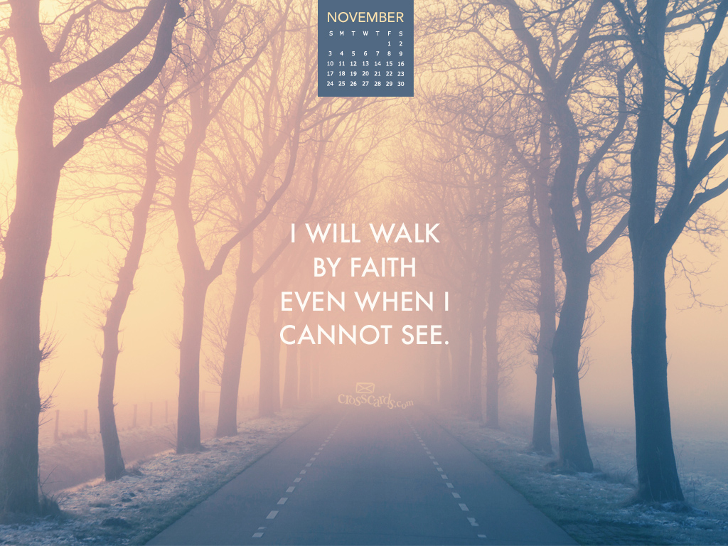 Nov 2013 - Walk By Faith