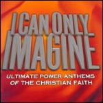 Pick of the Week: I Can Only Imagine: Ultimate Power Anthems