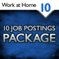 Work at Home/Business Opportunity Package - 10 Job Postings