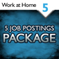 Work at Home/Business Opportunity Package - 5 Job Postings