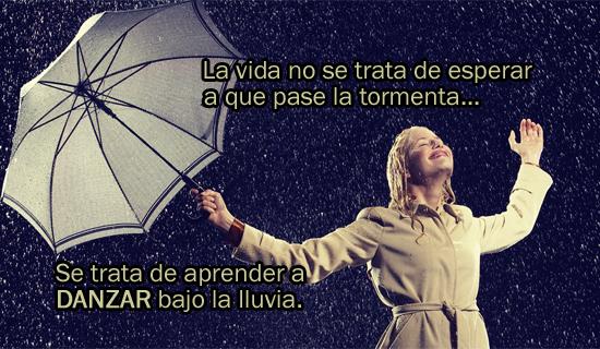 La vida no se trata de esperar a que pase la tormenta.