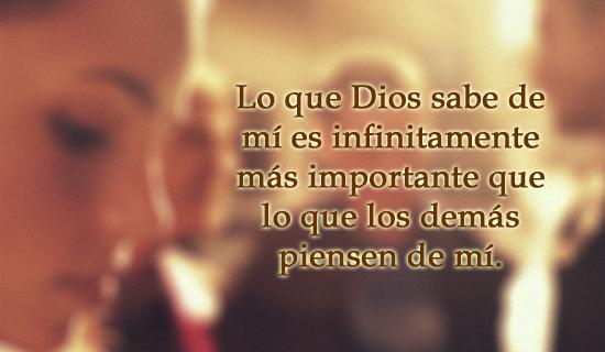 Lo que Dios sabe de mí es infinitamente más importante
