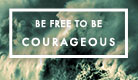 Be Courageous - Ecard
