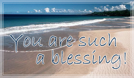 You Are Such A Blessing!