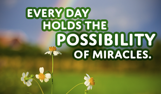 What will be your miracle today?