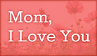 Mom, I love you - Ecard