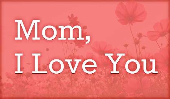 Wallpaper I Love You Mom : crosscards.co.uk - Free christian Ecards, Online Greeting cards & Wallpaper
