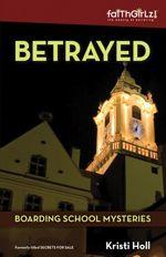 Betrayed (Faithgirlz! / Boarding School Mysteries #2)