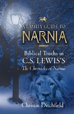 A Family Guide to Narnia: Biblical Truths in C.S. Lewis' Chronicles of Narnia