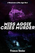 Miss Aggie Cries Murder (The Misadventures of Miss Aggie #2)