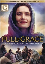 Full of Grace: The Story of Mary, the Mother of Jesus