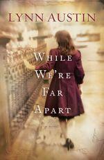 Preview: While We're Far Apart by Lynn Austin