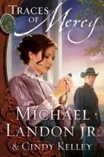 Traces of Mercy by Michael Landon Jr. & Cindy Kelley