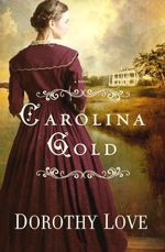 How far would you go to restore what was lost? Carolina Gold by Dorothy Love