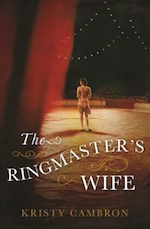 Kristy Cambron's New Historical Release:  THE RINGMASTER'S WIFE