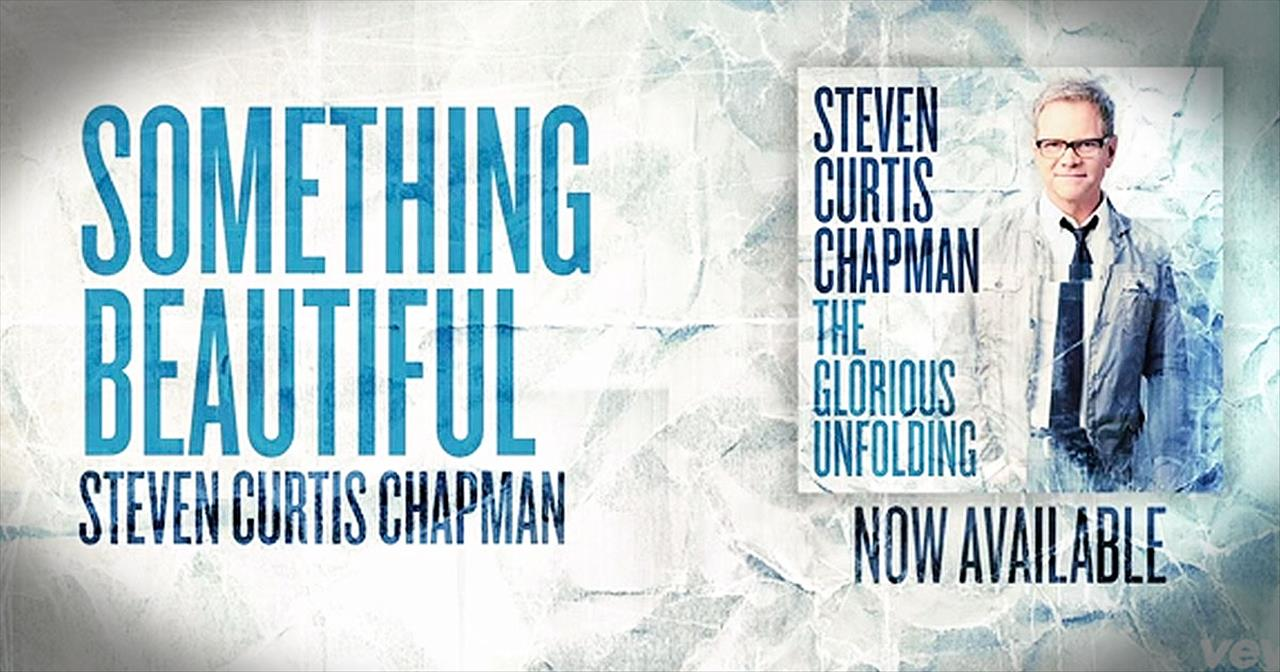'Something Beautiful' – Feel God's Love With This Steven Curtis Chapman Hit