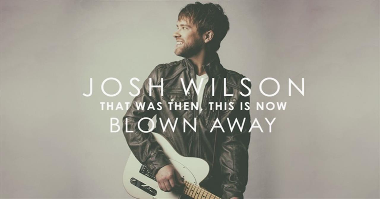 Josh Wilson - Blown Away