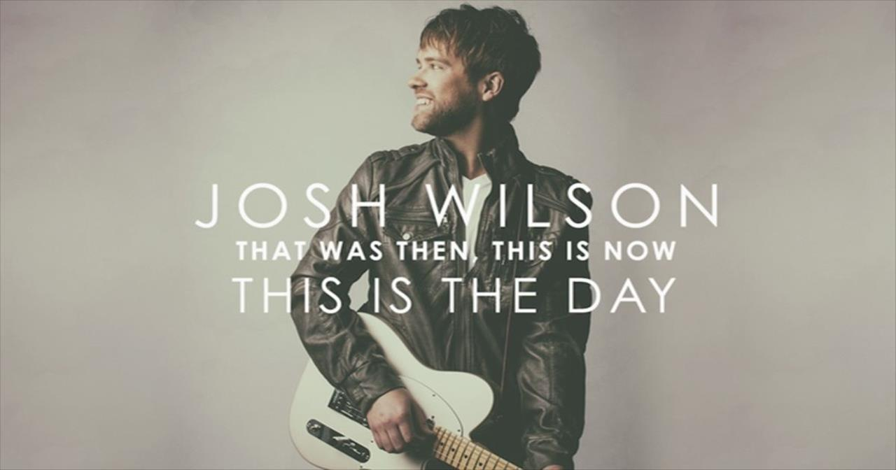 Josh Wilson - This Is The Day