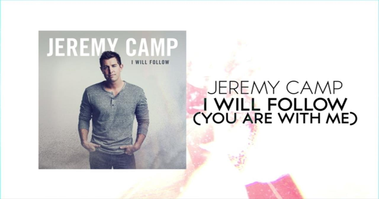 Jeremy Camp - I Will Follow (You Are With Me)