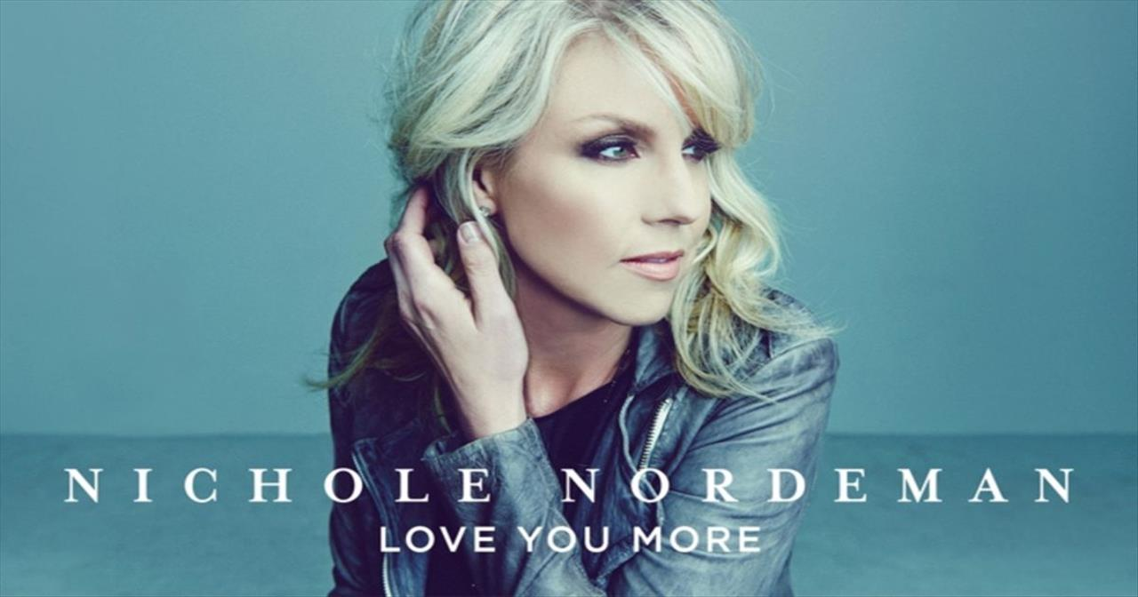Nichole Nordeman - Love You More