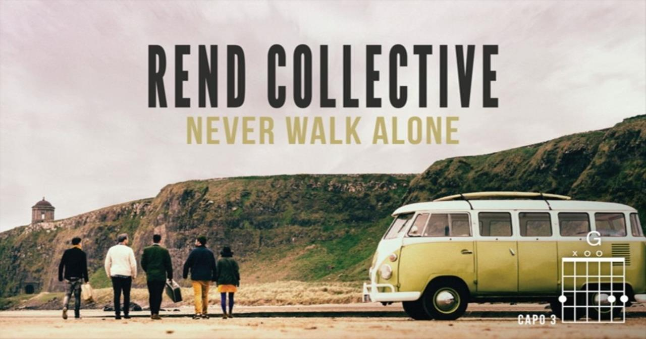 Rend Collective - Never Walk Alone