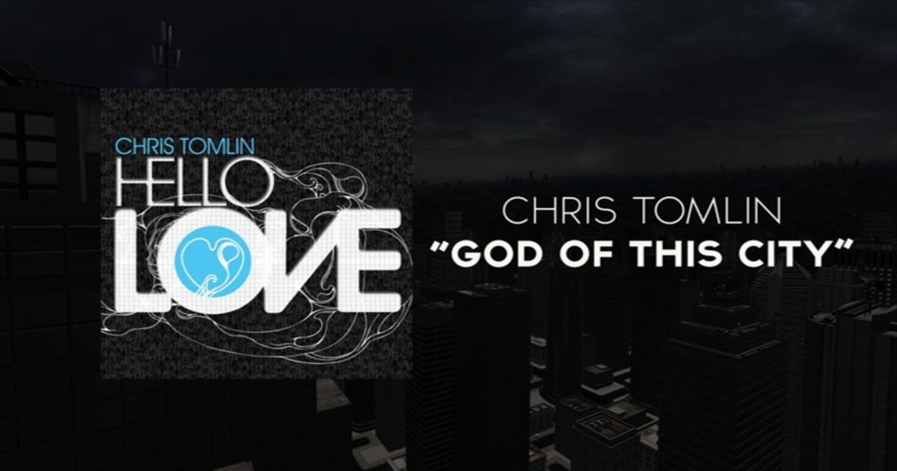 Chris Tomlin - God Of This City