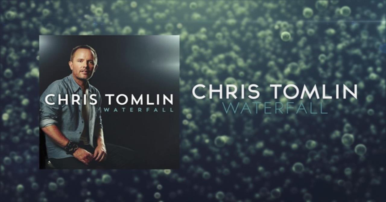Chris Tomlin - Waterfall
