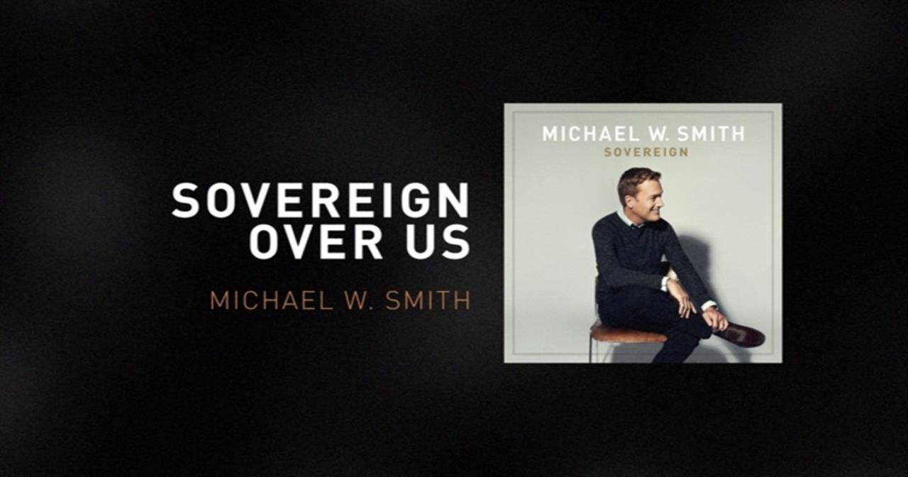 Michael W. Smith - Sovereign Over Us
